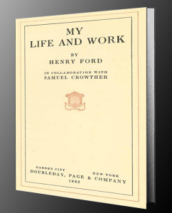My Life and Work by Henry Ford in collaboration with Samuel Crowther. 1922